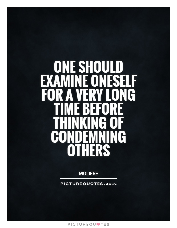 One should examine oneself for a very long time before thinking of condemning others Picture Quote #1