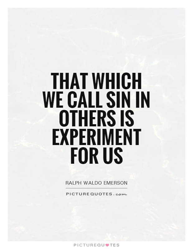 That which we call sin in others is experiment for us Picture Quote #1