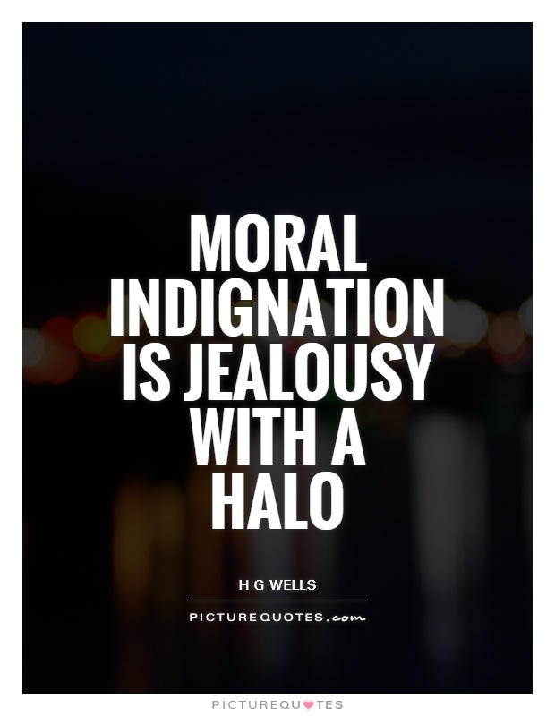 Moral indignation is jealousy with a halo quote | Picture Quotes ...