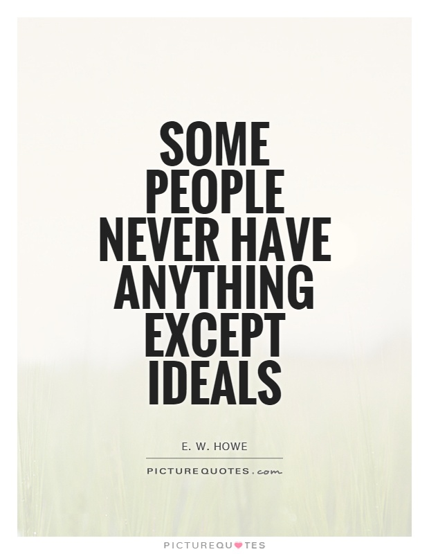 Some people never have anything except ideals Picture Quote #1
