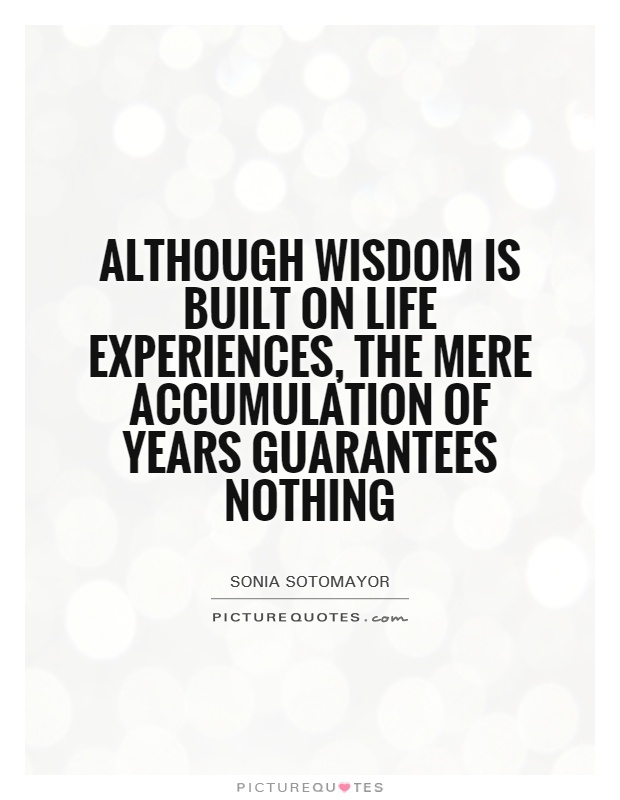 Although wisdom is built on life experiences, the mere accumulation of years guarantees nothing Picture Quote #1