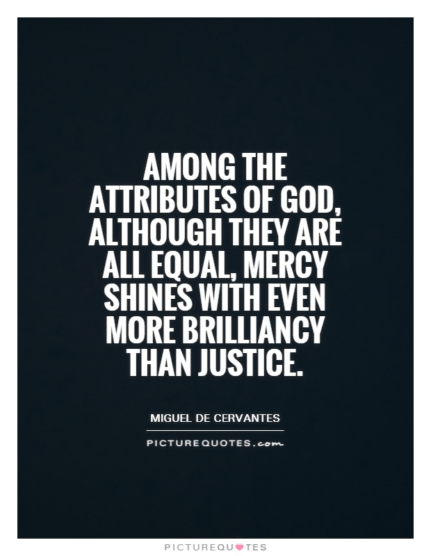 Among the attributes of God, although they are all equal, mercy shines with even more brilliancy than justice Picture Quote #1