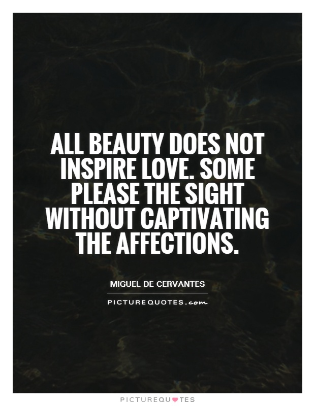 All beauty does not inspire love. Some please the sight without captivating the affections Picture Quote #1