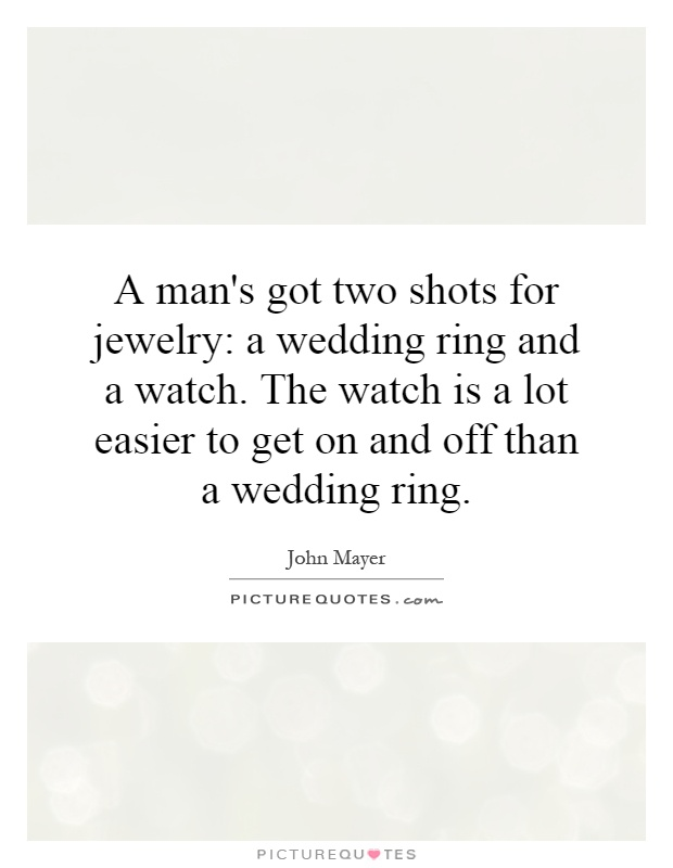 A man\'s got two shots for jewelry: a wedding ring and a watch ...