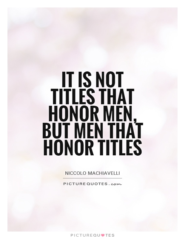 It is not titles that honor men, but men that honor titles Picture Quote #1