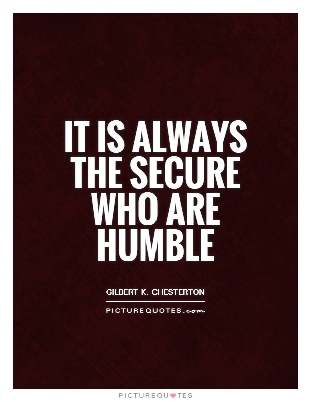 It is always the secure who are humble Picture Quote #1
