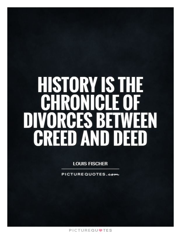 History is the chronicle of divorces between creed and deed Picture Quote #1