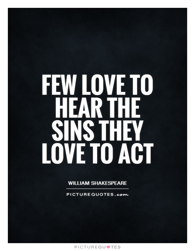 Few love to hear the sins they love to act Picture Quote #1