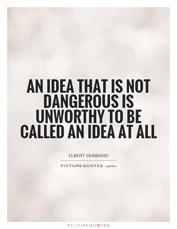 An idea that is not dangerous is unworthy to be called an idea at all Picture Quote #1