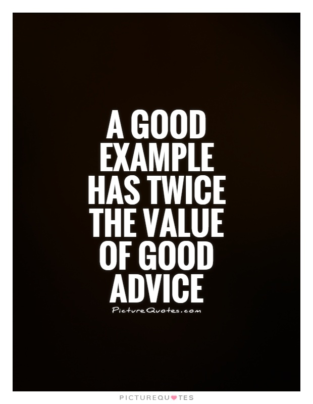 Good Advice Quotes Unique A Good Example Has Twice The Value Of Good Advice Picture Quotes