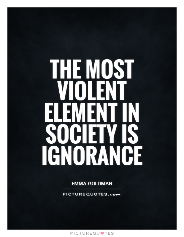 The most violent element in society is ignorance Picture Quote #1