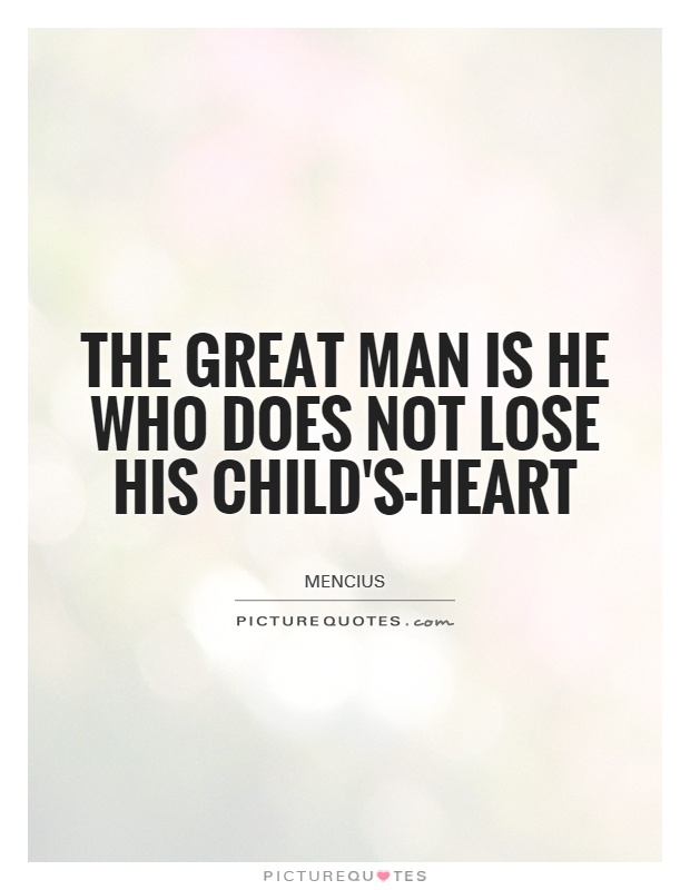 The great man is he who does not lose his child's-heart  Picture Quote #1