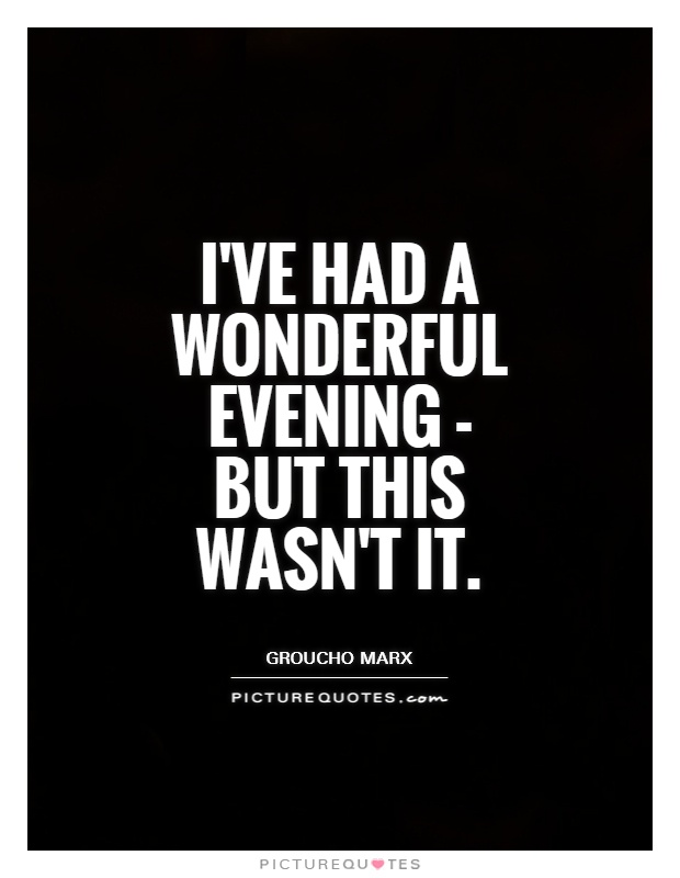 I've had a wonderful evening - but this wasn't it Picture Quote #1