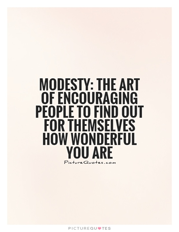 Modesty: The art of encouraging people to find out for themselves how wonderful you are Picture Quote #1