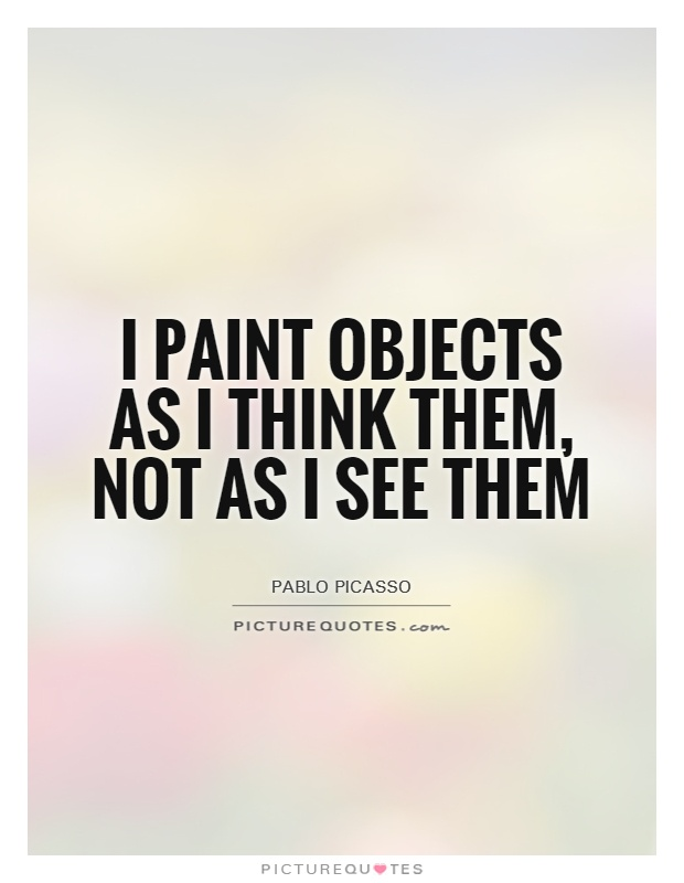 I paint objects as I think them, not as I see them Picture Quote #1