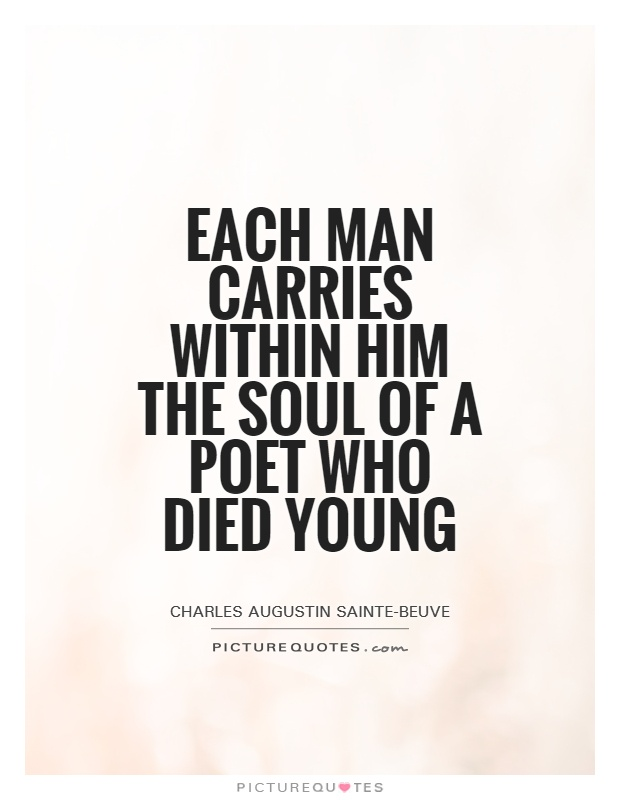 Each man carries within him the soul of a poet who died young Picture Quote #1