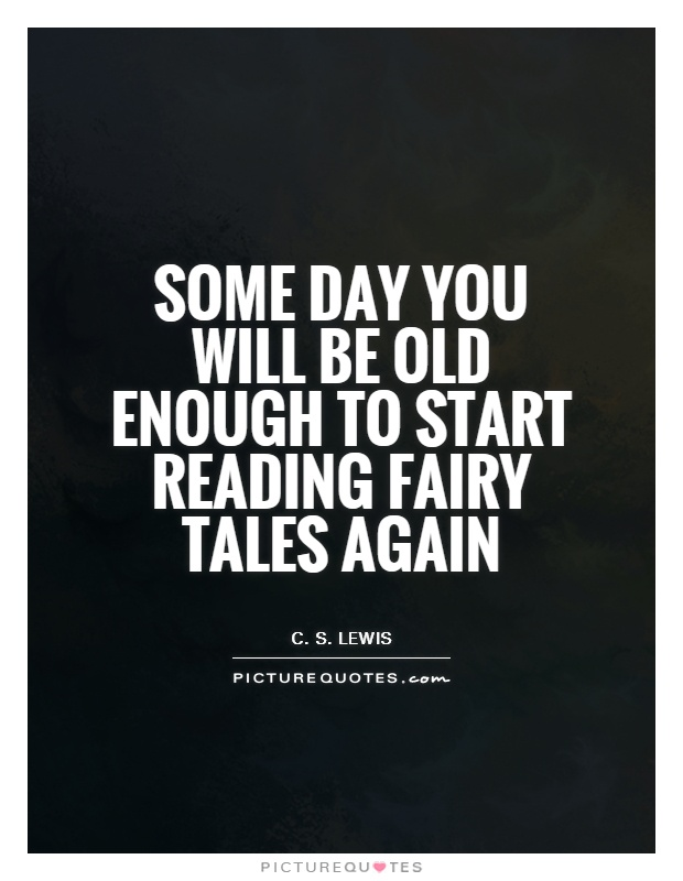 Some day you will be old enough to start reading fairy tales again Picture Quote #1