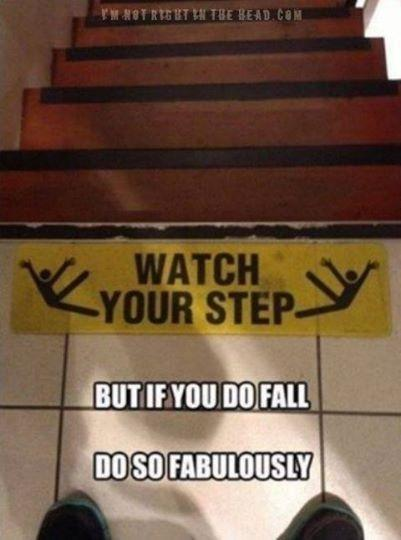 Watch your step. But if you do fall, do so fabulously Picture Quote #1