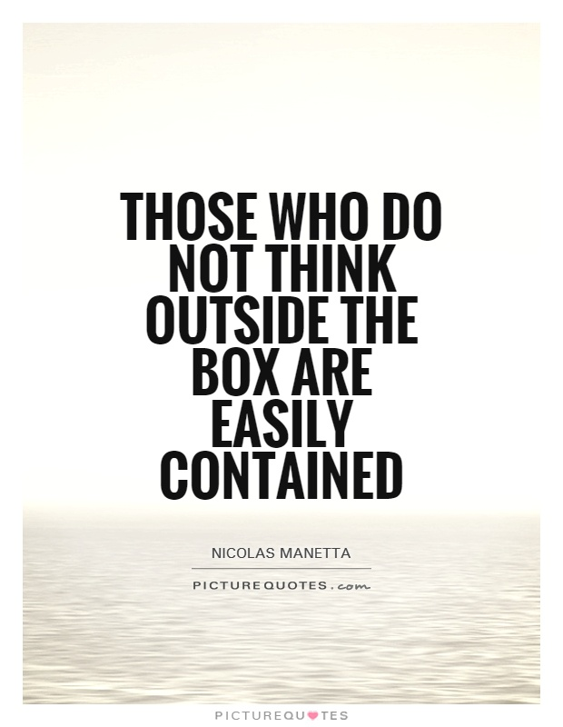 Those who do not think outside the box are easily contained Picture Quote #1