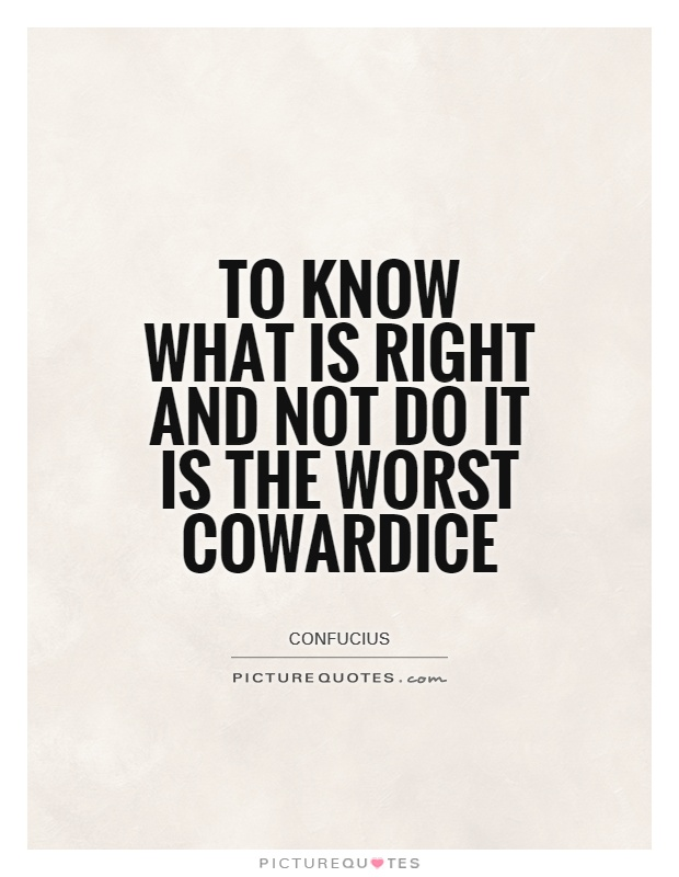 To know what is right and not do it is the worst cowardice Picture Quote #1