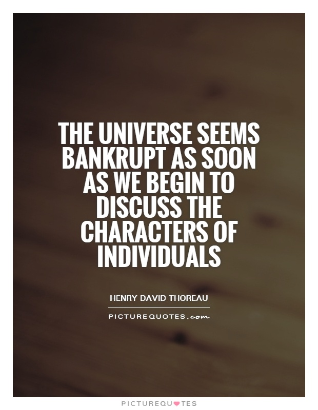 The universe seems bankrupt as soon as we begin to discuss the characters of individuals Picture Quote #1