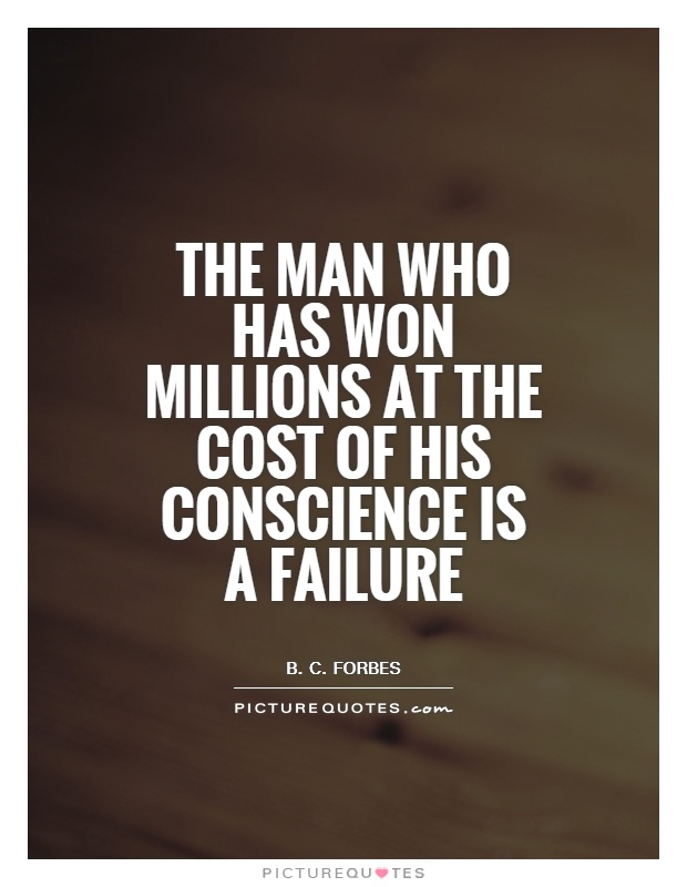 The man who has won millions at the cost of his conscience is a failure Picture Quote #1