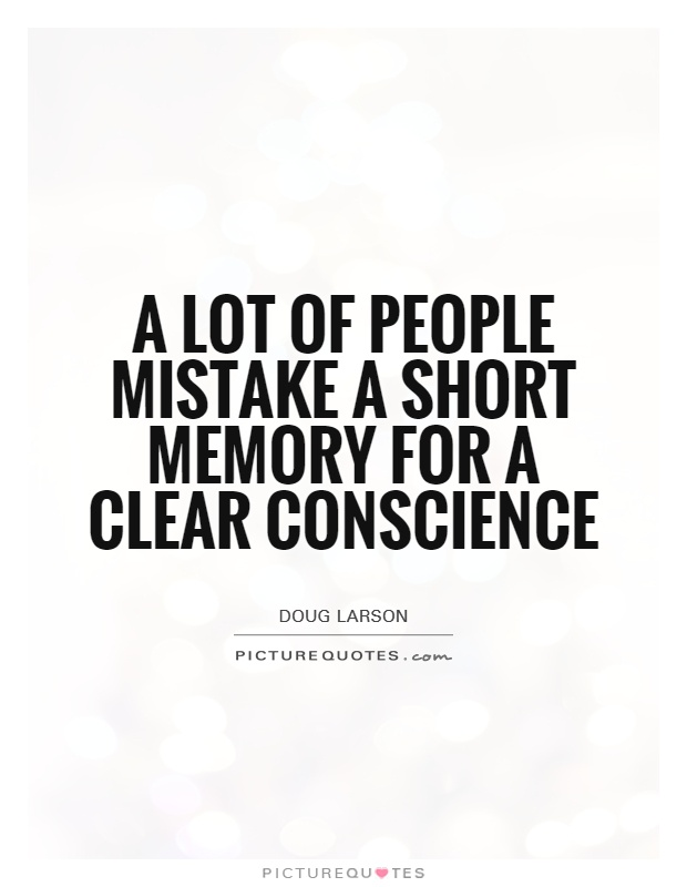 A lot of people mistake a short memory for a clear conscience Picture Quote #1