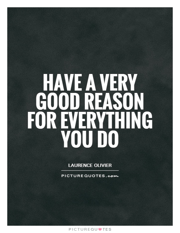 Have a very good reason for everything you do Picture Quote #1