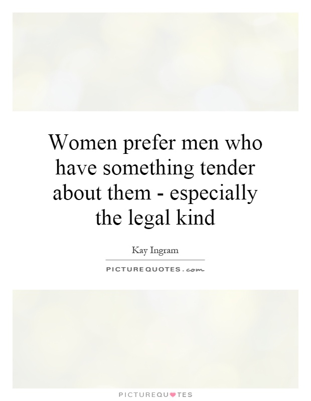 Women prefer men who have something tender about them - especially the legal kind Picture Quote #1