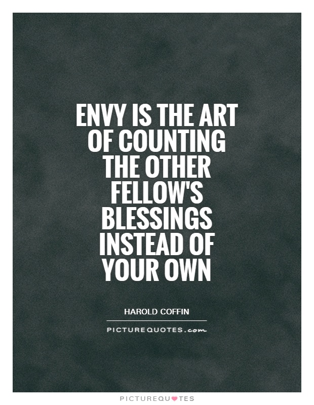 Envy is the art of counting the other fellow's blessings instead of your own Picture Quote #1