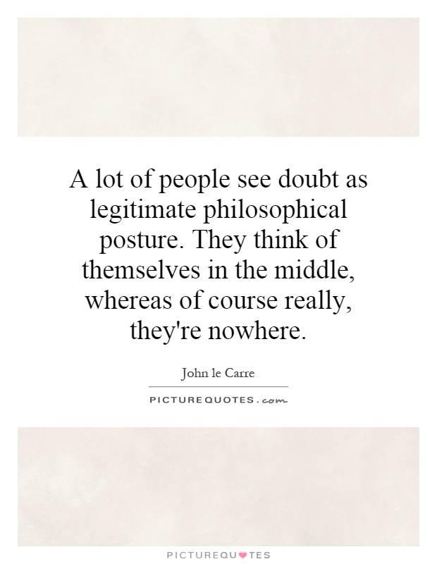 A Lot Of People See Doubt As Legitimate Philosophical