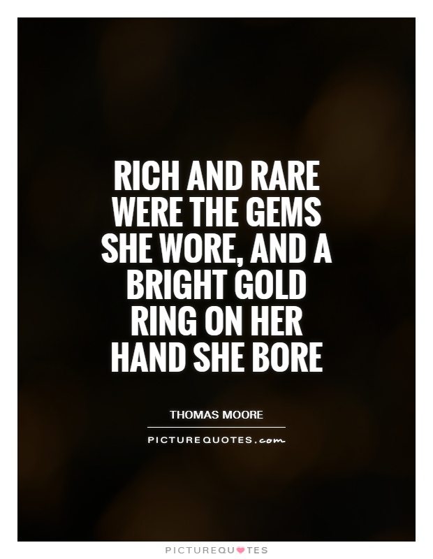 Rich and rare were the gems she wore, and a bright gold ring on her hand she bore Picture Quote #1