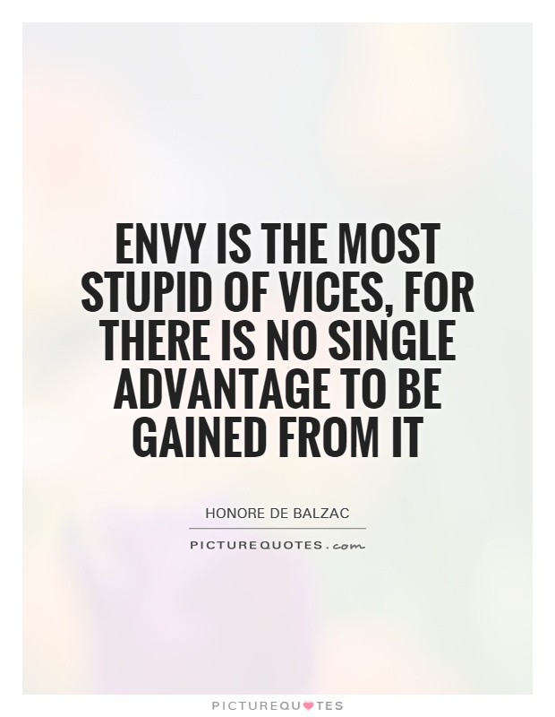 Envy is the most stupid of vices, for there is no single advantage to be gained from it Picture Quote #1
