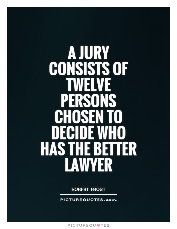 A jury consists of twelve persons chosen to decide who has the better lawyer Picture Quote #1