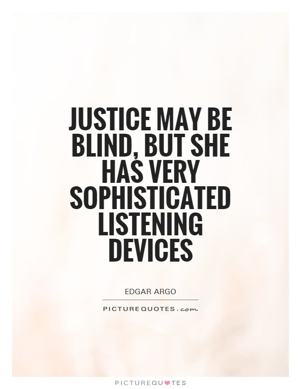 Justice may be blind, but she has very sophisticated listening devices Picture Quote #1