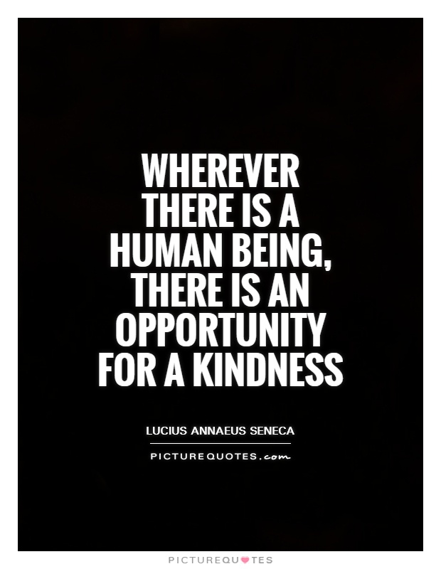 Wherever there is a human being, there is an opportunity for a kindness Picture Quote #1