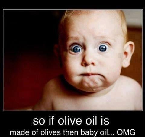 So if olive oil is made from olives then baby oil... OMG Picture Quote #1