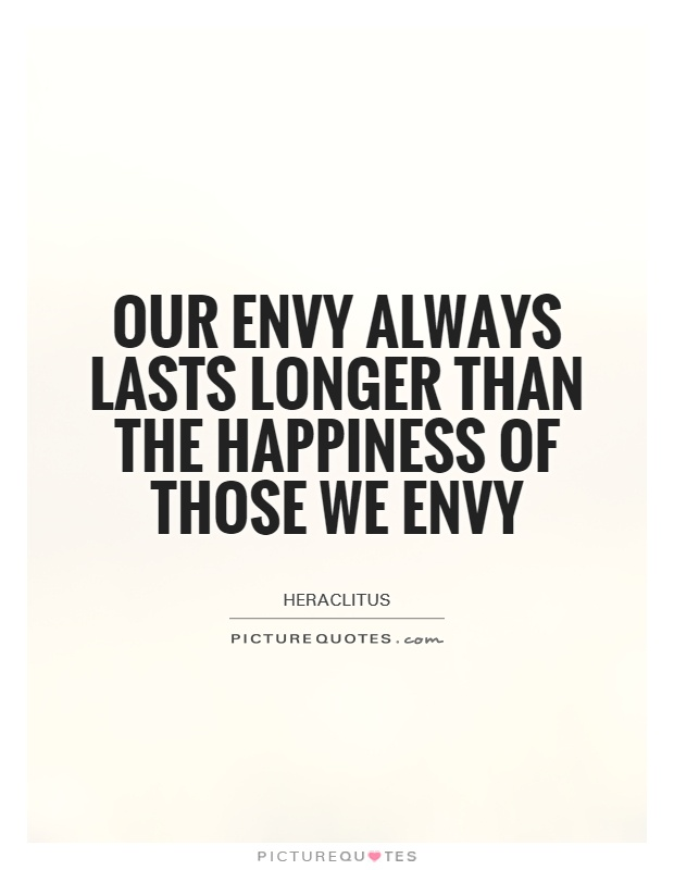 Our envy always lasts longer than the happiness of those we envy Picture Quote #1