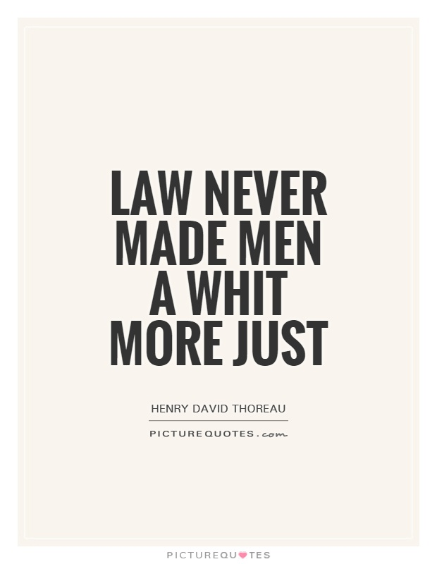 Law never made men a whit more just Picture Quote #1
