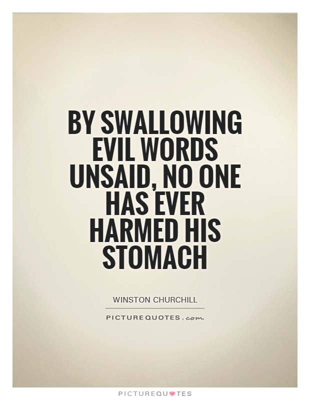 By swallowing evil words unsaid, no one has ever harmed his stomach Picture Quote #1