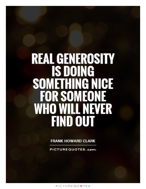 Real generosity is doing something nice for someone who will never find out Picture Quote #1