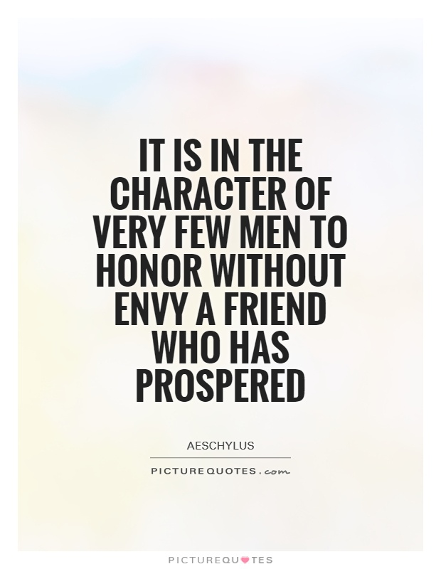 It is in the character of very few men to honor without ...