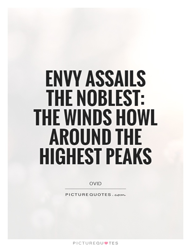 Envy assails the noblest: The winds howl around the highest peaks Picture Quote #1