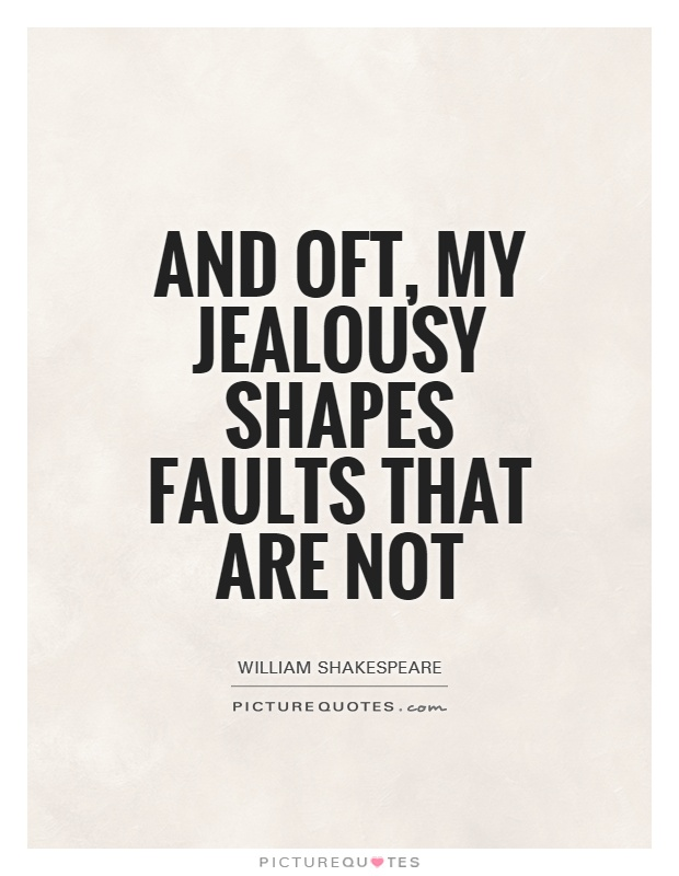 And oft, my jealousy shapes faults that are not Picture Quote #1
