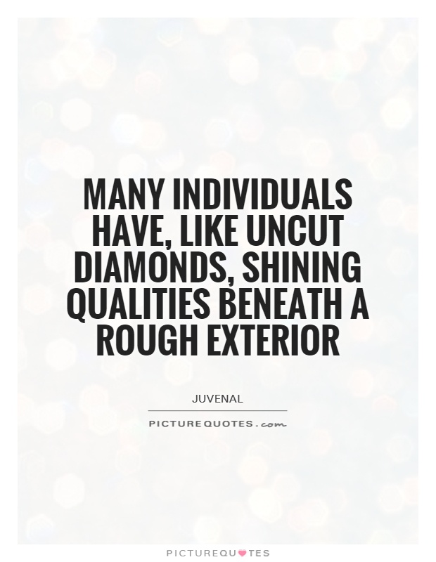 Nice Many Individuals Have, Like Uncut Diamonds, Shining Qualities Beneath A  Rough Exterior Picture Quote