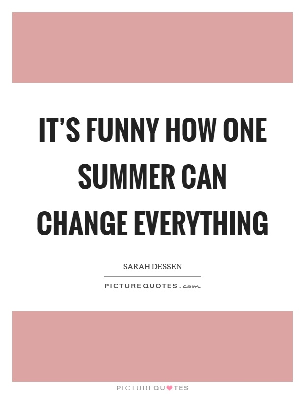 It\'s funny how one summer can change everything | Picture Quotes