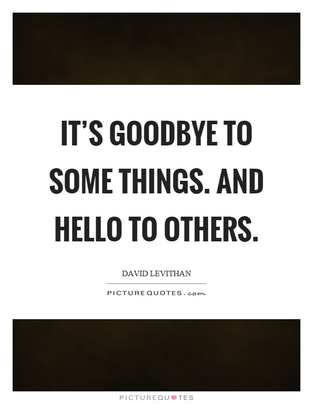 It's goodbye to some things. And hello to others Picture Quote #1