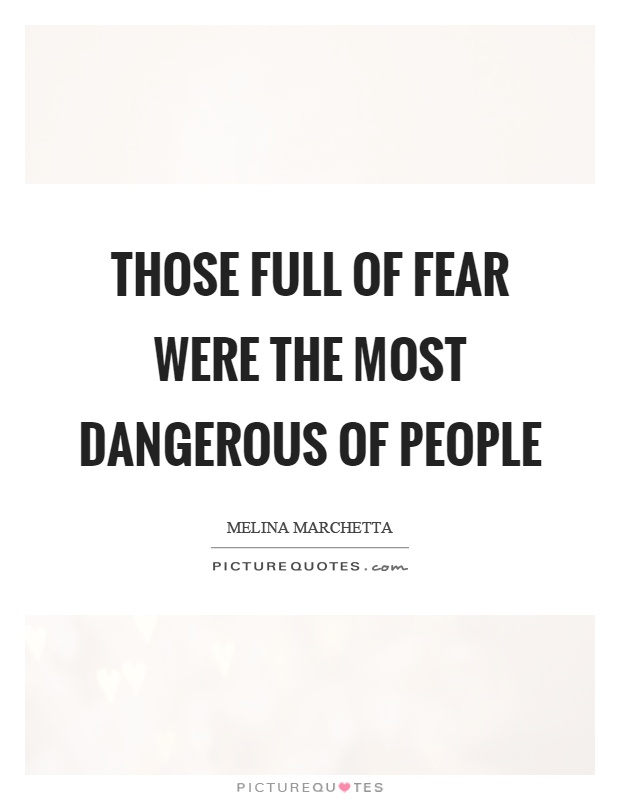 Those full of fear were the most dangerous of people Picture Quote #1
