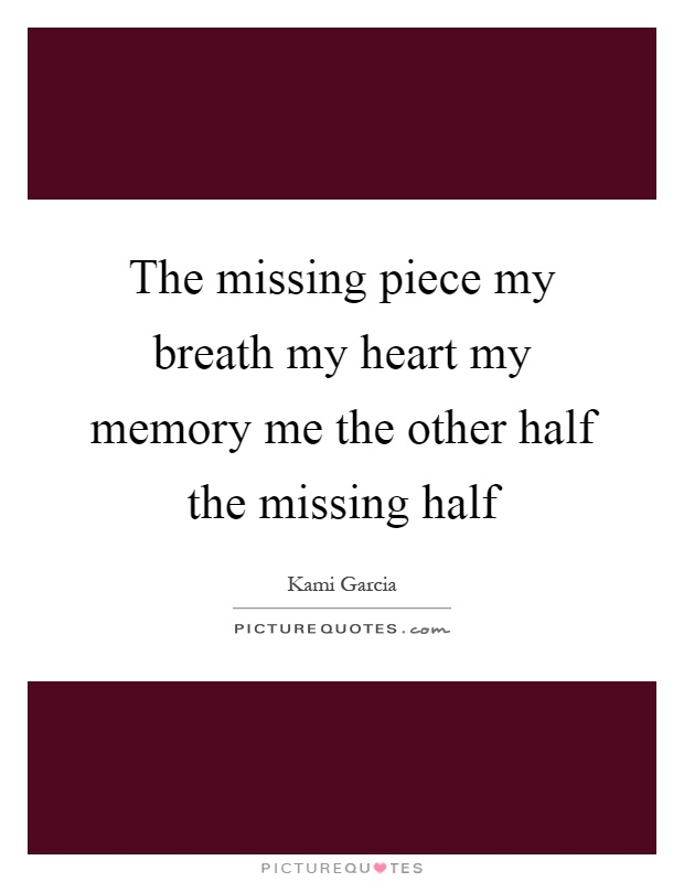 The missing piece my breath my heart my memory me the other ...