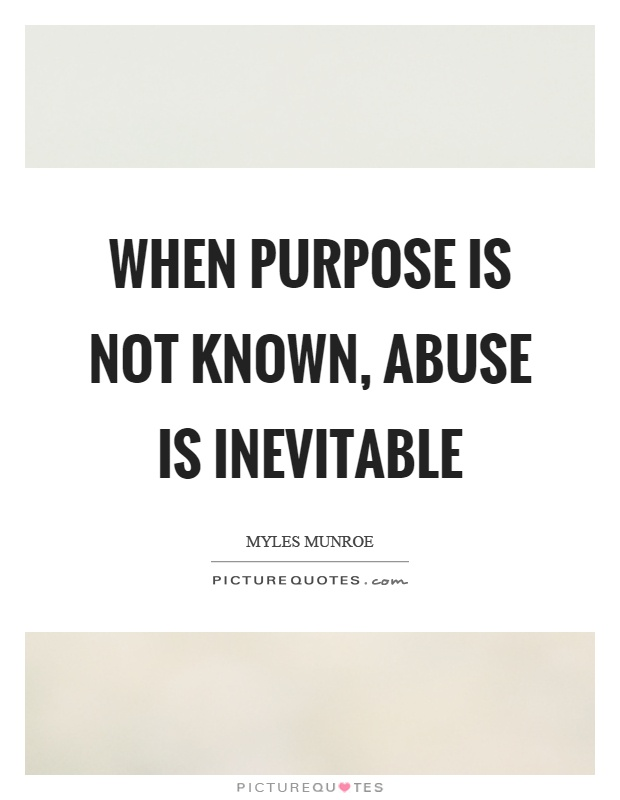 When purpose is not known, abuse is inevitable Picture Quote #1